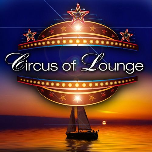 Circus of Lounge by Various Artists