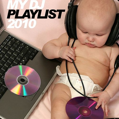 My Dj Playlist 2010 by Various Artists