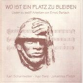 Play & Download Wo ist ein Platz zu bleiben (Lieder zu 12 Arbeiten von Ernst Barlach) by Ingo Barz, Karl Scharnweber, Johannes Pistor | Napster