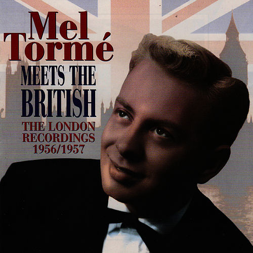 Meets The British: The London Recordings 1956-7 by Mel Tormè