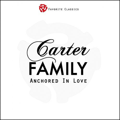 Anchored In Love by The Carter Family