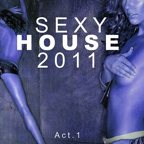 Play & Download Sexy House 2011 by Various Artists | Napster