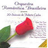 Orquestra Romantica Brasileira: 20 Sucessos de Roberto Carlos by Orquestra Romântica Brasileira