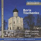 Tishchenko: Violin Concerto - Cello Concerto - Suzdal by Various Artists