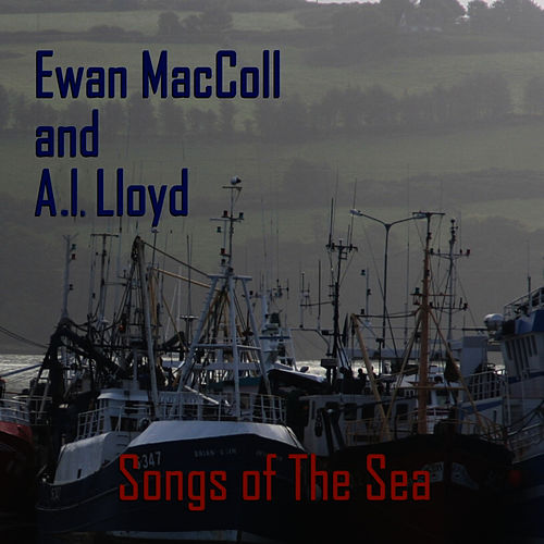 Play & Download Songs of the Sea by Ewan MacColl | Napster