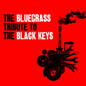 Play & Download The Bluegrass Tribute to The Black Keys by Pickin' On | Napster