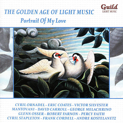The Golden Age of Light Music: Portrait Of My Love by Various Artists