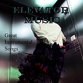 Play & Download Elevator Music – Great Instrumental Songs by Elevator Music | Napster