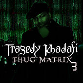 Thug Matrix 3 by Tragedy Khadafi