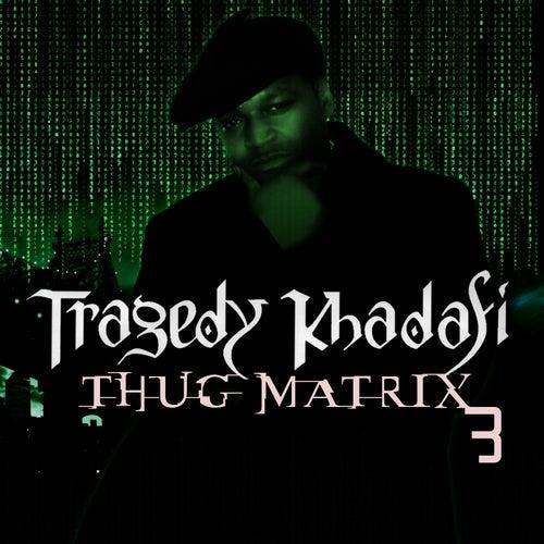Play & Download Thug Matrix 3 by Tragedy Khadafi | Napster