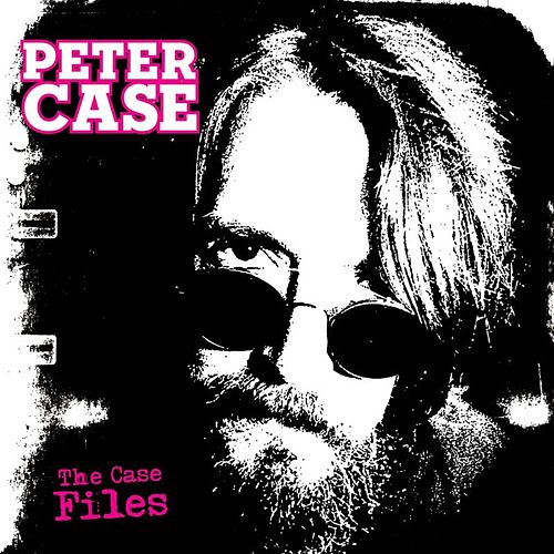 The Case Files by Peter Case