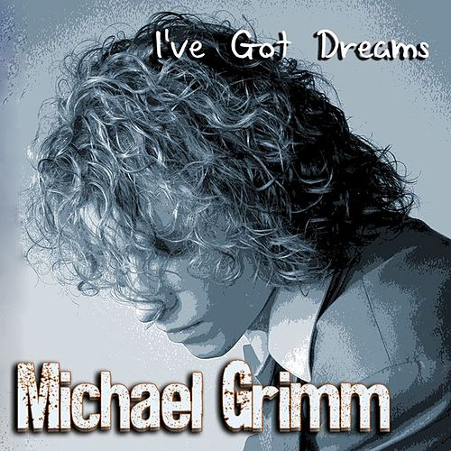 Play & Download I've Got Dreams by Michael Grimm | Napster
