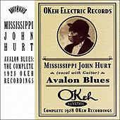 Avalon Blues: Complete 1928 OKEH Recordings by Mississippi John Hurt