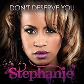 Play & Download Don't Deserve You - Single by Stephanie | Napster