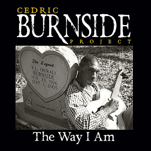 Play & Download The Way I Am by Cedric Burnside Project | Napster