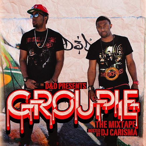 Play & Download Groupie The Mix Tape (Hosted By DJ Carisma) by D&D | Napster