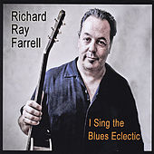 Play & Download I Sing The Blues Eclectic by Richard Ray Farrell | Napster