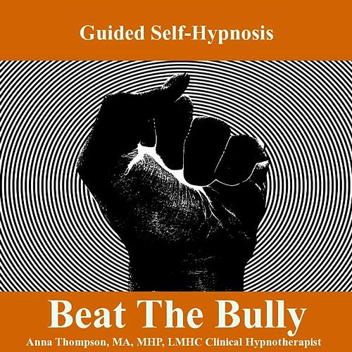 Play & Download Beat The Bully, Self Hypnosis For Avoiding And Standing Up To Bullies by Anna Thompson | Napster