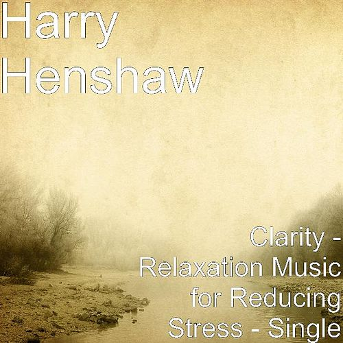 Clarity - Relaxation Music for Reducing Stress - Single by Harry Henshaw