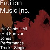 Play & Download He Wants It All (Eb) Forever Jones Performance Track - Single by Fruition Music Inc. | Napster