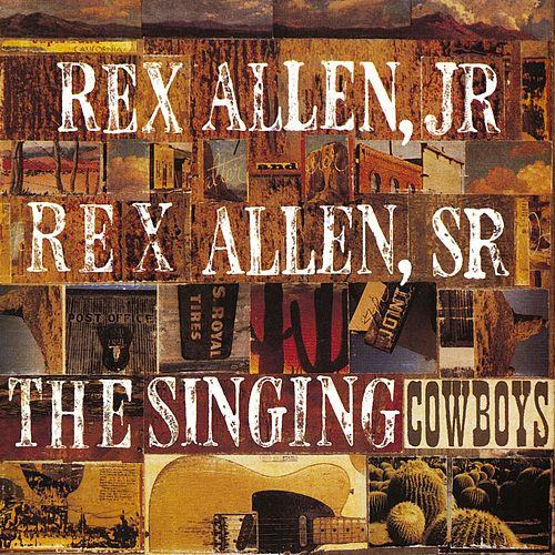 Singing Cowboys by Rex Allen Jr. and Rex Allen Sr.