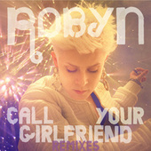 Call Your Girlfriend by Robyn