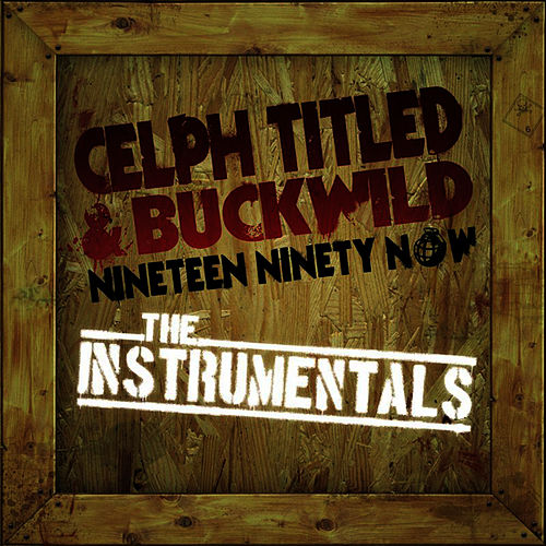 Play & Download Nineteen Ninety Now: The Instrumentals by Buckwild Celph Titled | Napster