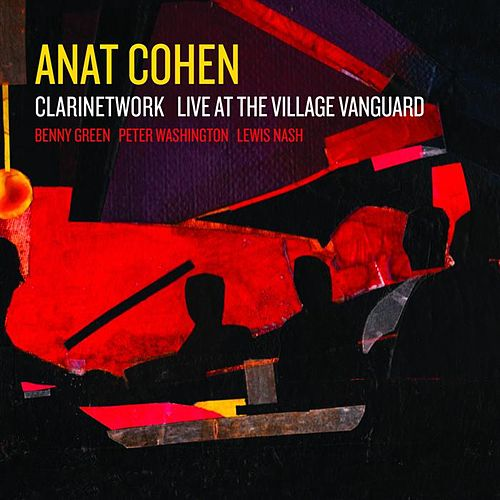 Clarinetwork  Live at the Village Vanguard by Anat Cohen