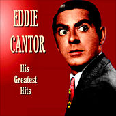 Play & Download Eddie Cantor Greatest Hits by Eddie Cantor | Napster