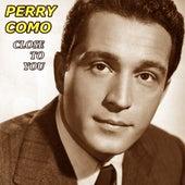 Close To You by Perry Como