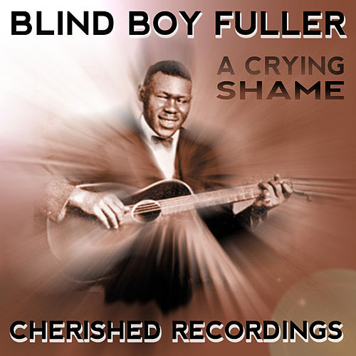 Play & Download A Cryin Shame by Blind Boy Fuller | Napster