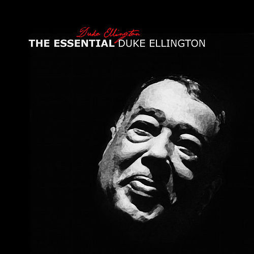 Play & Download The Essential Duke Ellington by Duke Ellington | Napster