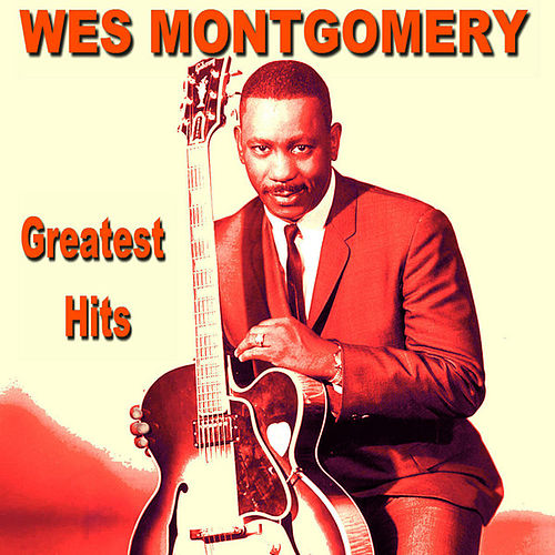Play & Download Wes Montgomery Greatest Hits by Wes Montgomery | Napster