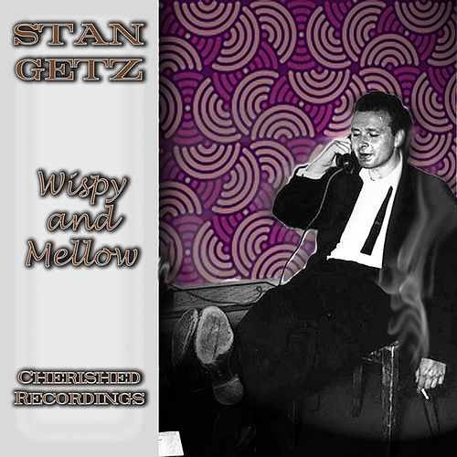 Play & Download Wispy And Mellow by Stan Getz | Napster