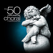 Play & Download The 50 Most Essential Choral Masterpieces by Various Artists | Napster