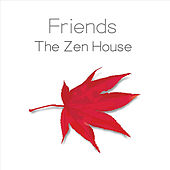 Play & Download The Zen House by Friends | Napster