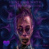 Play & Download I Don't Know 'bout U, But This Is What I Do by FunkySoulBrotha | Napster