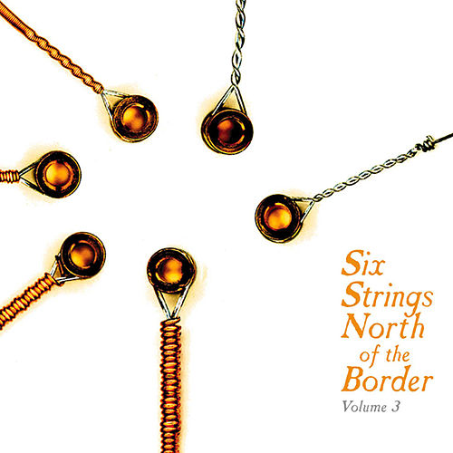 Six Strings North Of The Border Vol.3 by Various Artists