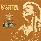 Play & Download Beautiful: A Tribute To Gordon Lightfoot by Various Artists | Napster