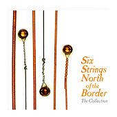 Play & Download Six Strings North Of The Border The Collection by Various Artists | Napster