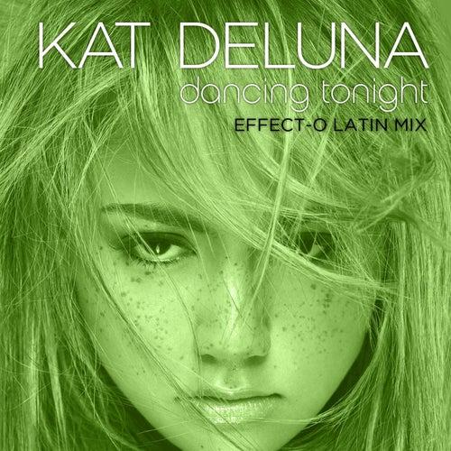 Dancing Tonight (Effect-O Latin Mix) by Kat DeLuna