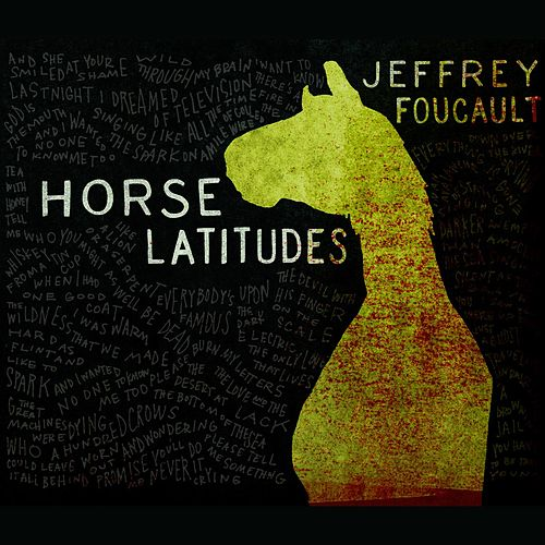 Play & Download Horse Latitudes by Jeffrey Foucault | Napster