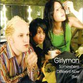 Play & Download Somewhere Different Now - Live by Girly Man | Napster
