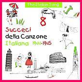 Play & Download The Italian Song: Succeci Della Canzone Italiana 1944 - 1945, Vol. 8 by Various Artists | Napster