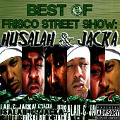 Play & Download Best of Frisco Street Show: Husalah & Jacka by Husalah | Napster
