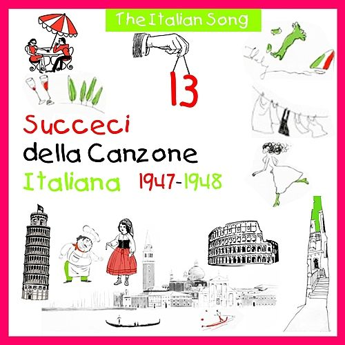 The Italian Song: Succeci Della Canzone Italiana 1947 - 1948, Vol. 13 by Various Artists