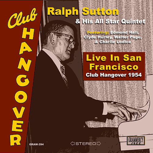 Live In San Francisco: Club Hangover 1954 (Digitally Remastered) by Ralph Sutton