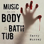 Music for the Body in the Bathtub by Kerry Muzzey