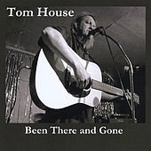 Play & Download Been There And Gone by Tom House | Napster