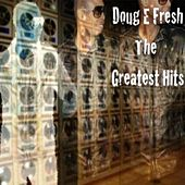 Play & Download The Greatest Hits by Doug E. Fresh | Napster